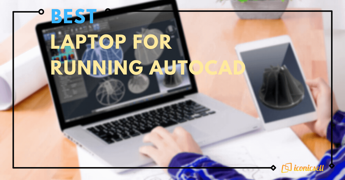 Best Laptop For Running AutoCAD